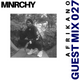 MNRCHY Guest Mix 027 // AFRIKANO