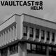 VAULTCAST#8 - Helm