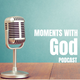 Moments With God Podcast Episode 2 II 17th Jan 2019