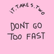 #3.26: Don't go too fast
