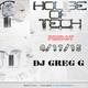 HOUSE OF TECH - FRIDAY 4-17-15 - DJ GREG G