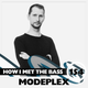 Modeplex - HOW I MET THE BASS #154