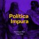 Política Impura 13/10/2018