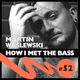 Martin Waslewski - HOW I MET THE BASS #52