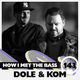 Dole & Kom - HOW I MET THE BASS #143