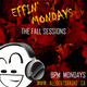 Effin' Mondays - Fall Sessions - Ep. #1
