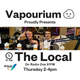 Vapourium presents The Local (14/6/18) with Ashley & Tom