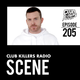 Club Killers Radio #205 - DJ Scene