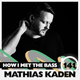 Mathias Kaden - HOW I MET THE BASS #141