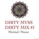 DIRTY MVSS - DIRTY MIX #1 (Minimal/House)