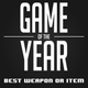 Game Of The Year 2016 Awards: Best Weapon/Item