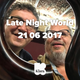 Late Night World 21 06 2017