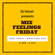Mix Feelings Friday with DJ Velvet | May.17.2019