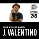 Club Killers Radio #249 - J Valentino