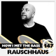 Rauschhaus - HOW I MET THE BASS #147