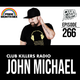 Club Killers Radio #266 - John Michael