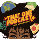 That One Podcast ep. 3