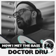 Doctor Dru - HOW I MET THE BASS #149