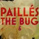 Paillés - The Bug 6