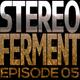 Stereo Ferment Episode 05