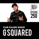 Club Killers Radio #250 - G Squared