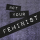 Not Your Feminist Podcast Episode 1