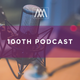 100th Episode!: Podcast 100