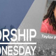 WORSHIP WEDNESDAY Highlights with Taylor Pace