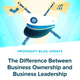 The Difference Between Business Ownership and Business Leadership | EP 59